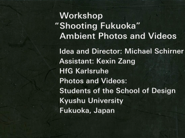 Michael Schirner, Kexin Zang, Shooting Fukuoka - Ambient Photos and Videos, in: Workshop Shooting Fukuoka, Hrsg. Faculty of Design Kyushu University, Fukuoka, Japan, 2004